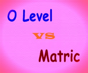 Difference Between O Level And Matric In Pakistan